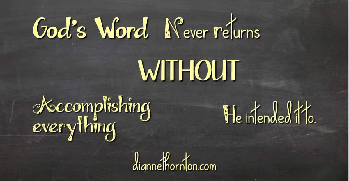 God's Word ALWAYS accomplishes EVERYTHING He intends it to. Sometimes we don't see it right away--but we can trust that He is working!