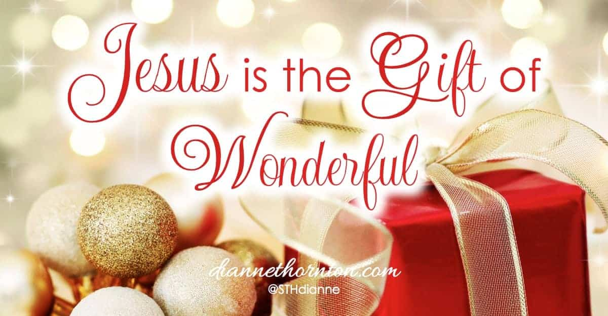 A SON IS GIVEN! Something given is a gift. And His Name is WONDERFUL! JESUS is our Gift of Wonderful. Have you unwrapped WONDERFUL?